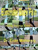 Hang from a Tree - Eliminate Back Pain (Dr. Evan Mahoney's...