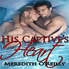 His Captive's Heart Audiobook by Meredith O'Reilly Narrated by T. G. Burns