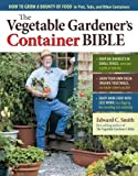 img - for The Vegetable Gardener's Container Bible: How to Grow a Bounty of Food in Pots, Tubs, and Other Containers by Edward C. Smith (2011-03-02) book / textbook / text book