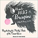 How to Hug a Porcupine: Negotiating the Prickly Points of the Tween Years | Julie A. Ross MA
