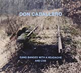 Gang Banged with a Headache, and Live by Don Caballero (2012-11-27)