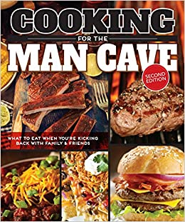 Book Cooking for the Man Cave, Second Edition: What to Eat When You're Kicking Back with Family & Friends