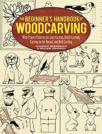 The Beginner S Handbook Of Woodcarving With Project Patterns For Line Carving Relief Carving Carving In The Round And Bird Carving Dover
