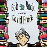 Bob the Book | David Pratt