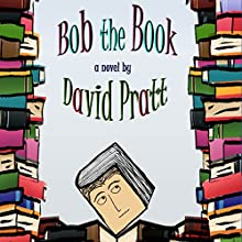 Bob the Book | Livre audio Auteur(s) : David Pratt Narrateur(s) : David Pratt