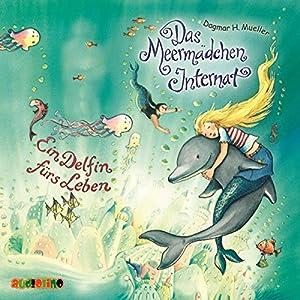 Ein Delfin für's Leben (Das Meermädchen-Internat 3) Hörbuch