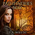 Pathfinder's Way: A Novel of the Broken Lands Audiobook by T. A. White Narrated by Christa Lewis