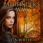Pathfinder's Way: A Novel of the Broken Lands | T. A. White