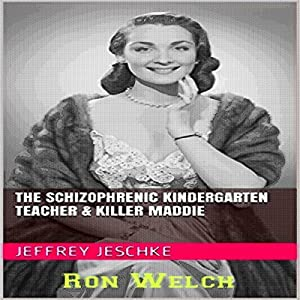 The Schizophrenic Kindergarten Teacher & Killer Maddie Audiobook