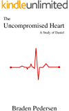The Uncompromised Heart: A Study of Daniel