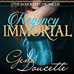 Regency Immortal: The Immortal Chronicles, Book 5 | Gene Doucette