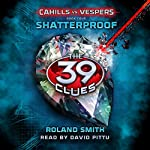 Shatterproof: The 39 Clues: Cahills vs. Vespers, Book 4 | Roland Smith
