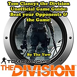 Tom Clancys The Division Unofficial Game Guide