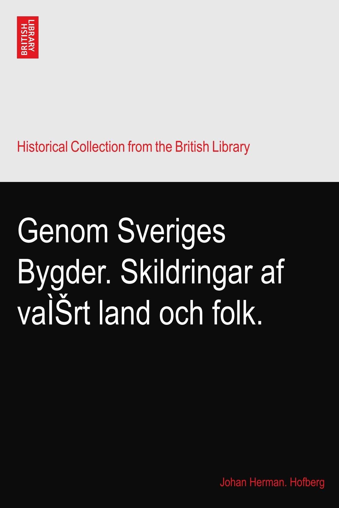 Genom Sveriges Bygder. Skildringar af vaÌŠrt land och folk.