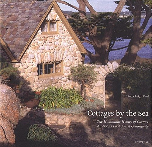 Cottages By The Sea  The Handmade Homes Of Carmel  Americas First Artist Community