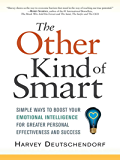 The Other Kind of Smart: Simple Ways to Boost Your Emotional Intelligence for Greater Personal Effectiveness and Success
