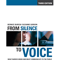 From Silence to Voice: What Nurses Know and Must Communicate to the Public (The Culture and Politics of Health Care Work)