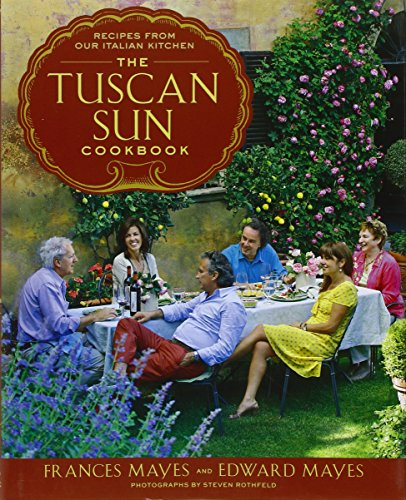 The Tuscan Sun Cookbook: Recipes from Our Italian Kitchen by Frances Mayes, Edward Mayes
