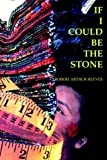 If I Could Be The Stone: Poems 2002-2005