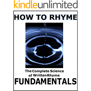 How to Rhyme Vol. 1:The Complete Science of Written Rhyme FUNDAMENTALS!