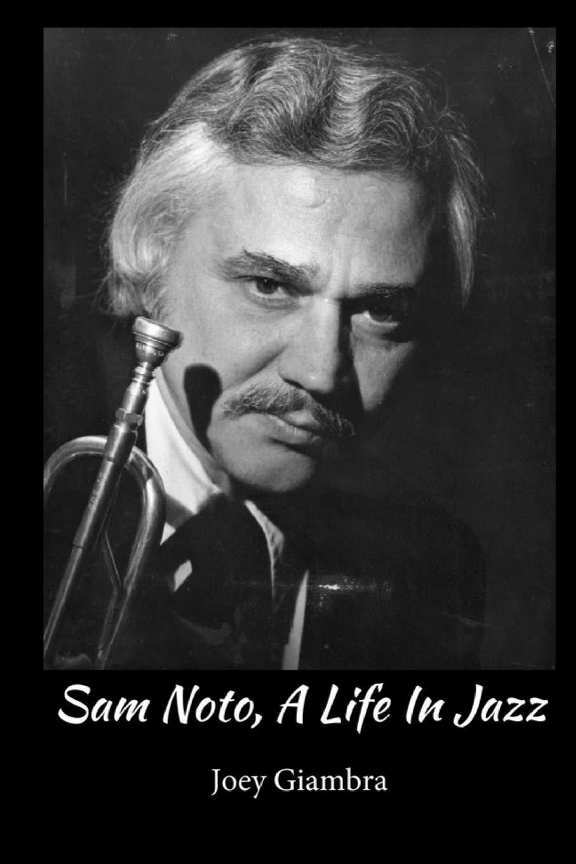 Sam Noto, A Life In Jazz: Joey Giambra: 9781723477171: Amazon.com ...