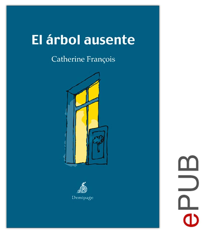 El árbol ausente: Narrativa eBook: François, Catherine, Auserón ...