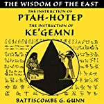 The Wisdom of the East: The Instruction of Ptah-hotep and The Instruction of Ke'gemni: The Oldest Books in the World | Battiscombe G. Gunn