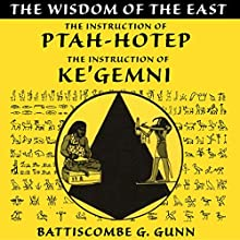 The Wisdom of the East: The Instruction of Ptah-hotep and The Instruction of Ke'gemni: The Oldest Books in the World Audiobook by Battiscombe G. Gunn Narrated by John Klickman