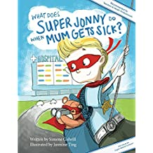 What Does Super Jonny Do When Mum Gets Sick? (UK version): An empowering tale. (Recommended by teachers and doctors).