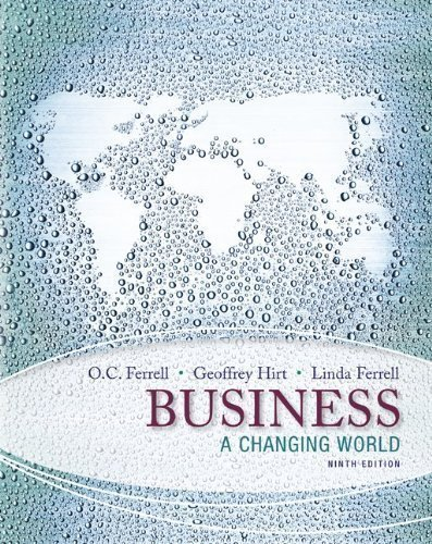 Business: A Changing World 9th (ninth) Edition by Ferrell, O. C., Hirt, Geoffrey, Ferrell, Linda published by McGraw-Hill/Irwin (2013)
