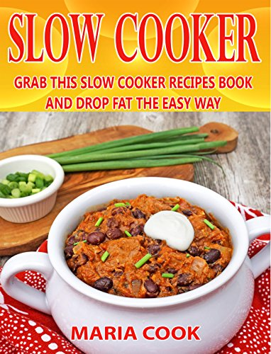 SLOW COOKER: Grab This Slow Cooker Recipes Book and Drop Fat the Easy Way ( Crock Pot Recipes, Low Carb Diet, Paleo Diet, Weight Loss Diet, Meal Prep, Clean Eating Recipes, Easy Healthy Recipes)