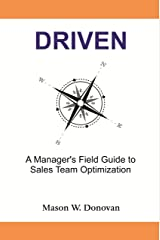 DRIVEN: A Manager's Field Guide to Sales Team Optimization Kindle Edition