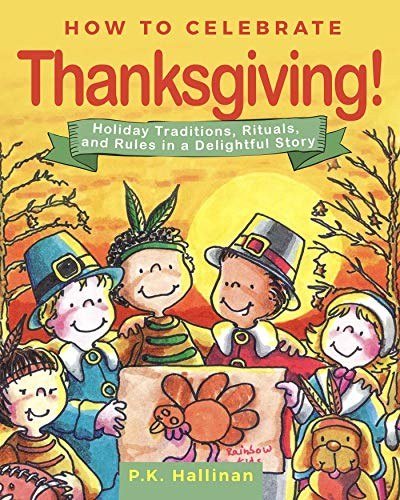 How to Celebrate Thanksgiving!: Holiday Traditions, Rituals, and Rules in a Delightful Story ()
