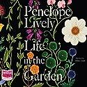 Life in the Garden Hörbuch von Penelope Lively Gesprochen von: Helen Lloyd