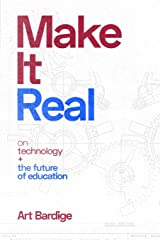 Make it Real: On Technology and the Future of Education Paperback