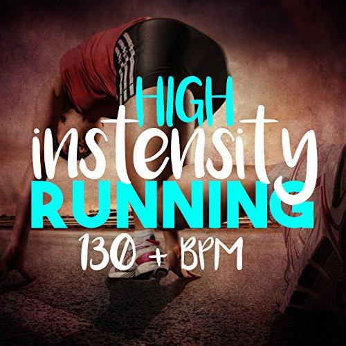 High Intensity Running (130+ BPM) (Running Songs)