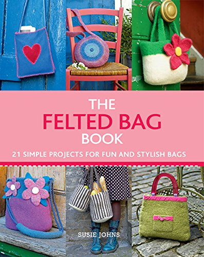 - The Felted Bag Book: 21 Simple Projects for Every Occasion