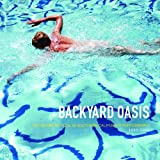 img - for Backyard Oasis: The Swimming Pool in Southern California Photography, 1945-1982 book / textbook / text book
