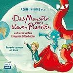 Das Monster vom blauen Planeten und sechs weitere klingende Bilderbücher | Cornelia Funke,Paul Maar,Kerstin Schoene,Patrick McDonnell,John Fardell,Ed Vere,Markus Heitz