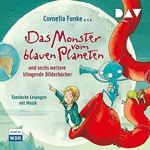 Das Monster vom blauen Planeten und sechs weitere klingende Bilderbücher Hörbuch