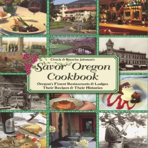 Chuck and Blanche Johnson's Savor Oregon Cookbook: Oregon's Finest Restaurants & Lodges Their Recipes & Their Histories by Chuck Johnson, Blanche Johnson