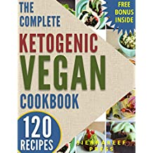 VEGAN KETO: The 120 most delicious vegan ketogenic recipes for weight loss and healthy living (ketogenic diet,...