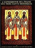 L'iconographie de l'Eglise des trois saints hiérarques : Et l'oeuvre de léonide A. Ouspensky et du moine Grégoire Krug