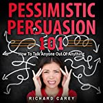Pessimistic Persuasion 101: How to Talk Anyone out of Anything | Richard Carey