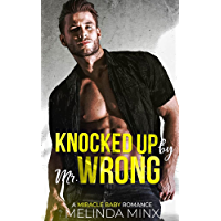 Knocked Up by Mr. Wrong: A Miracle Baby Romance (English Edition)