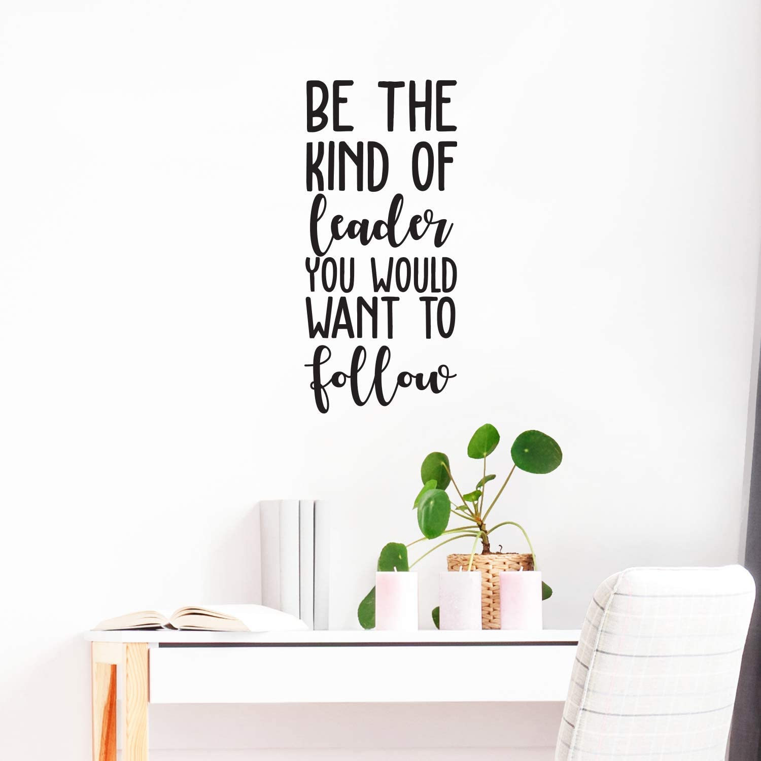 Vinyl Wall Art Decal - Be The Kind of Leader You Would Want to Follow - 25