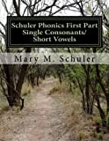 img - for Schuler Phonics First Part: Single Consonants/Short Vowels (Volume 1) by Schuler Ms. Mary Margaret (2012-07-21) Paperback book / textbook / text book