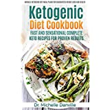 Ketogenic Diet Cookbook: Fast and Sensational Complete Keto Recipes for Proven Results: Miracle Ketogenic Diet Meal Plans for Guaranteed Weight loss and Health