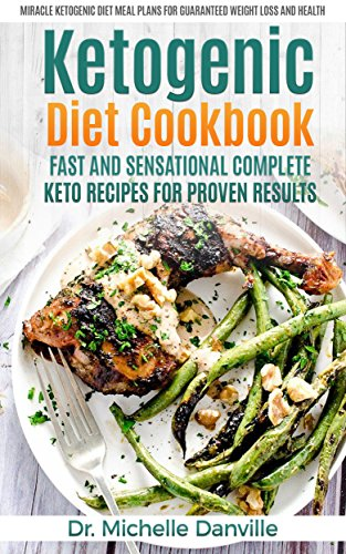 Ketogenic Diet Cookbook Fast And Sensational Complete Keto Recipes For Proven Results Miracle Ketogenic Diet Meal Plans For Guaranteed Weight Loss