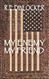 My Enemy My Friend, R. E. Dinlocker, 1425987664